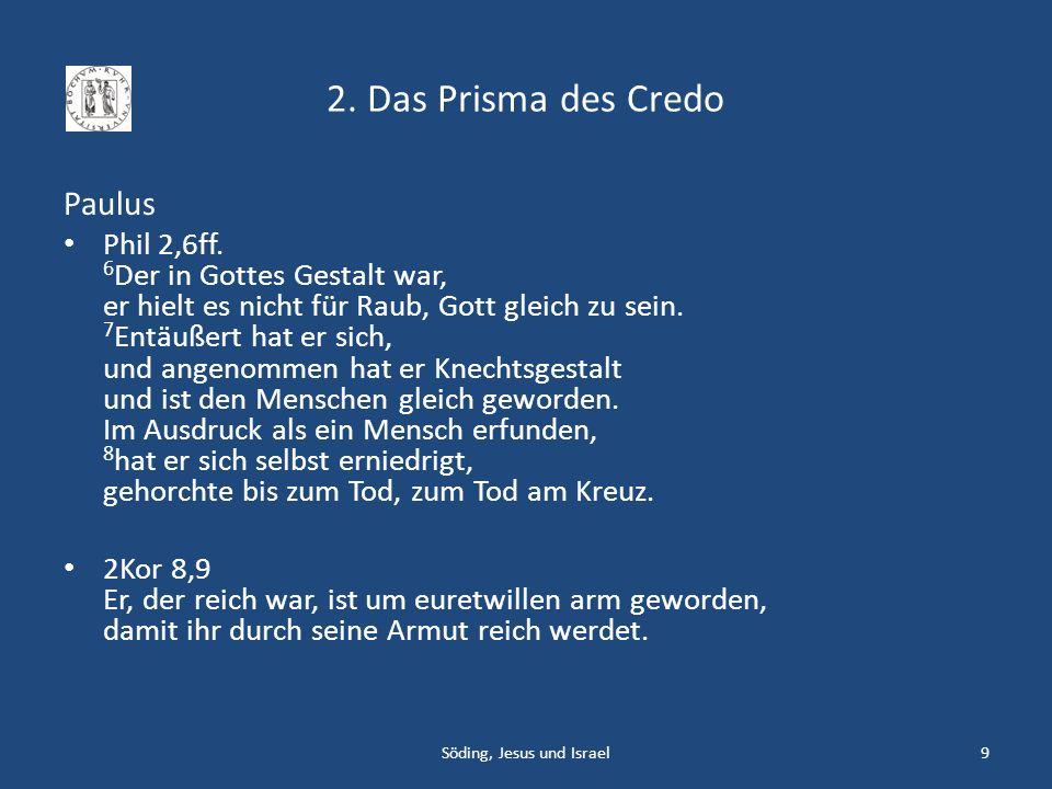 2.Das Prisma des Credo Paulus Röm 9,5 … und von denen der Messias dem Fleische nach stammt.