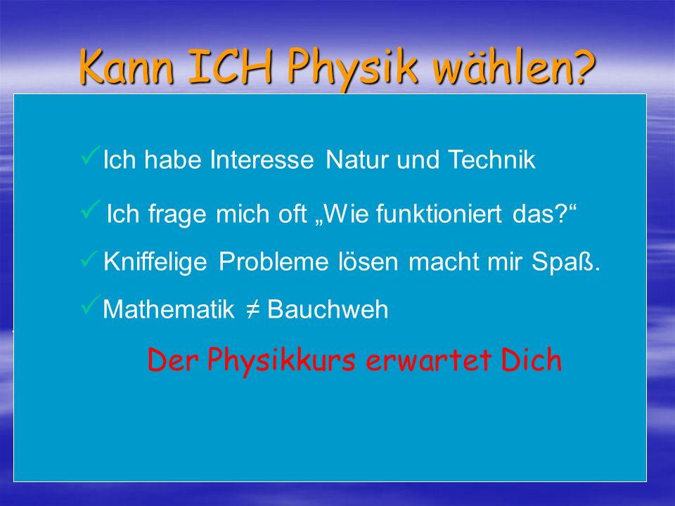 Kann ICH Physik wählen? 1/f = 1/g + 1/b E = mc² S=½gt² Y(x) = sin(x) + cos(x) g/b =G/B E kin = ½mv² E pot =mgh H I L F E ! Ich habe Interesse Natur un