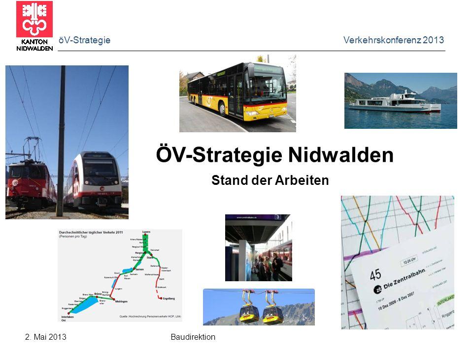 öV-Strategie Verkehrskonferenz 2013 2. Mai 2013 Baudirektion ÖV-Strategie Nidwalden Stand der Arbeiten