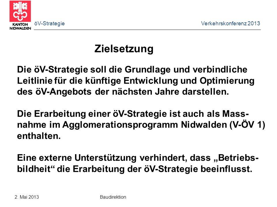 öV-Strategie Verkehrskonferenz 2013 2. Mai 2013 Baudirektion Zielsetzung Die öV-Strategie soll die Grundlage und verbindliche Leitlinie für die künfti