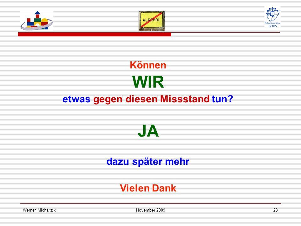 Werner MichaltzikNovember 200928 Können WIR etwas gegen diesen Missstand tun.