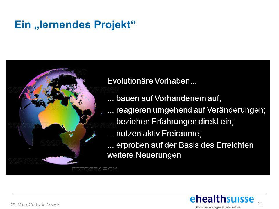 21 25. März 2011 / A. Schmid Evolutionäre Vorhaben...... bauen auf Vorhandenem auf;... reagieren umgehend auf Veränderungen;... beziehen Erfahrungen d