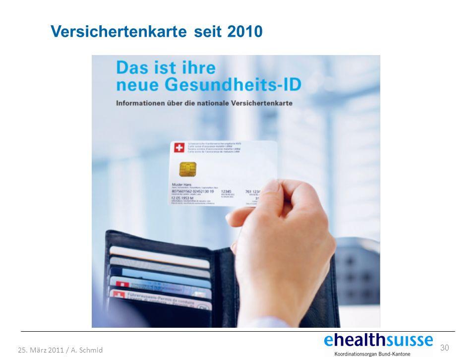 30 25. März 2011 / A. Schmid Versichertenkarte seit 2010