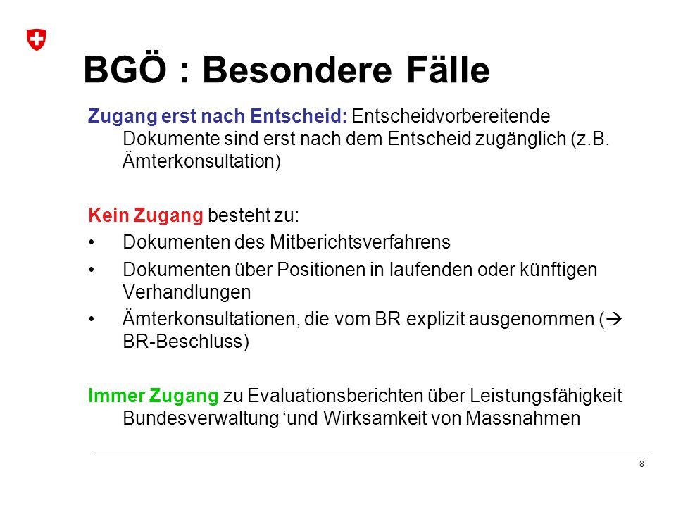 8 BGÖ : Besondere Fälle Zugang erst nach Entscheid: Entscheidvorbereitende Dokumente sind erst nach dem Entscheid zugänglich (z.B.