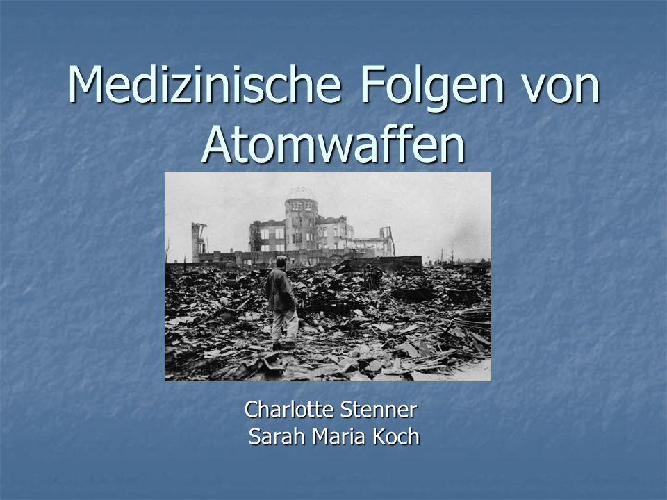 Medizinische Folgen von Atomwaffen Charlotte Stenner Sarah Maria Koch Sarah Maria Koch