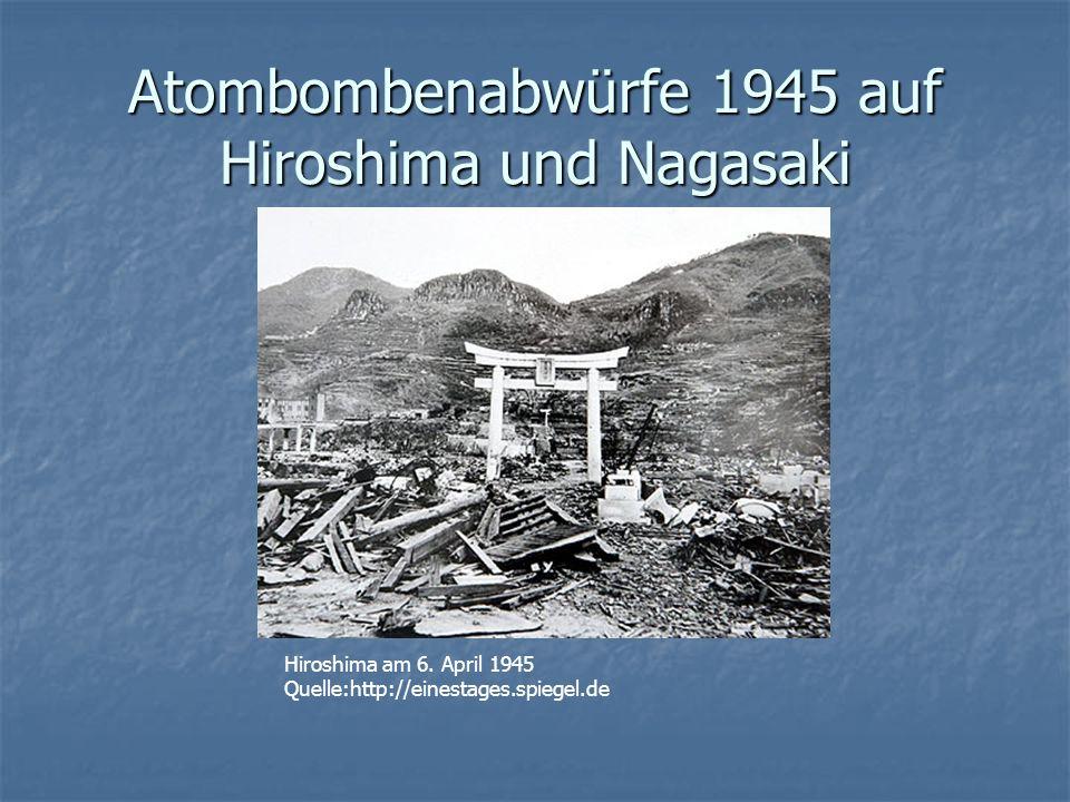 Atombombenabwürfe 1945 auf Hiroshima und Nagasaki Hiroshima am 6. April 1945 Quelle:http://einestages.spiegel.de