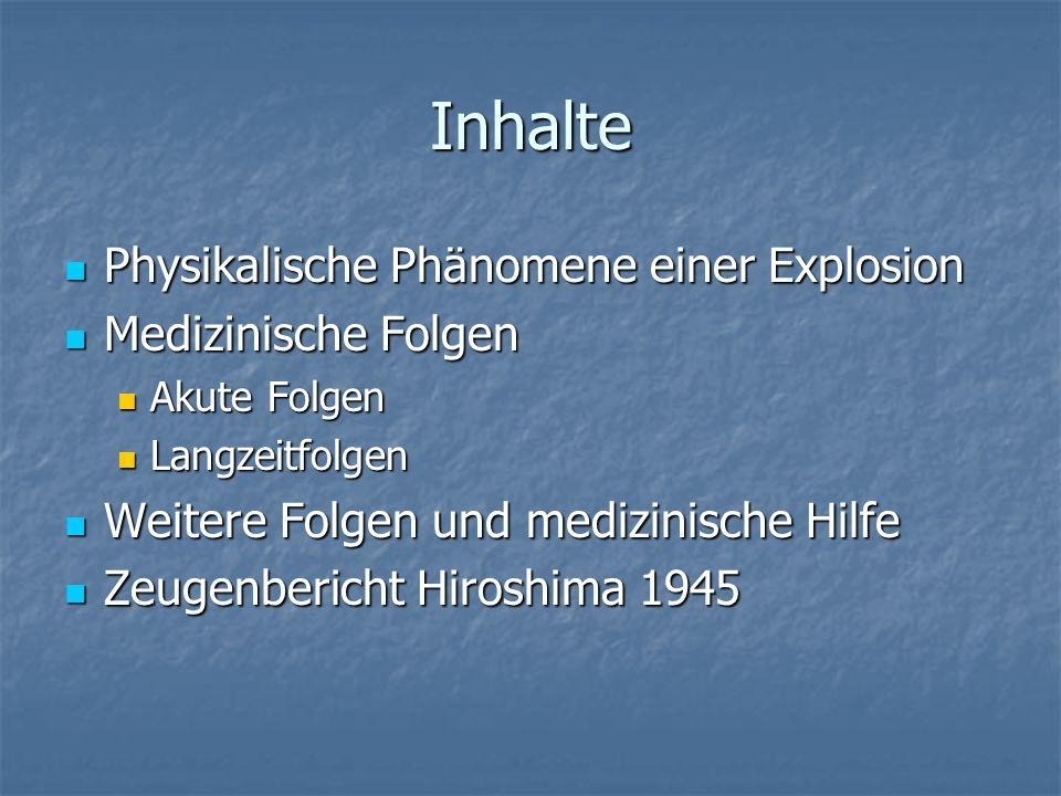 Inhalte Physikalische Phänomene einer Explosion Physikalische Phänomene einer Explosion Medizinische Folgen Medizinische Folgen Akute Folgen Akute Fol