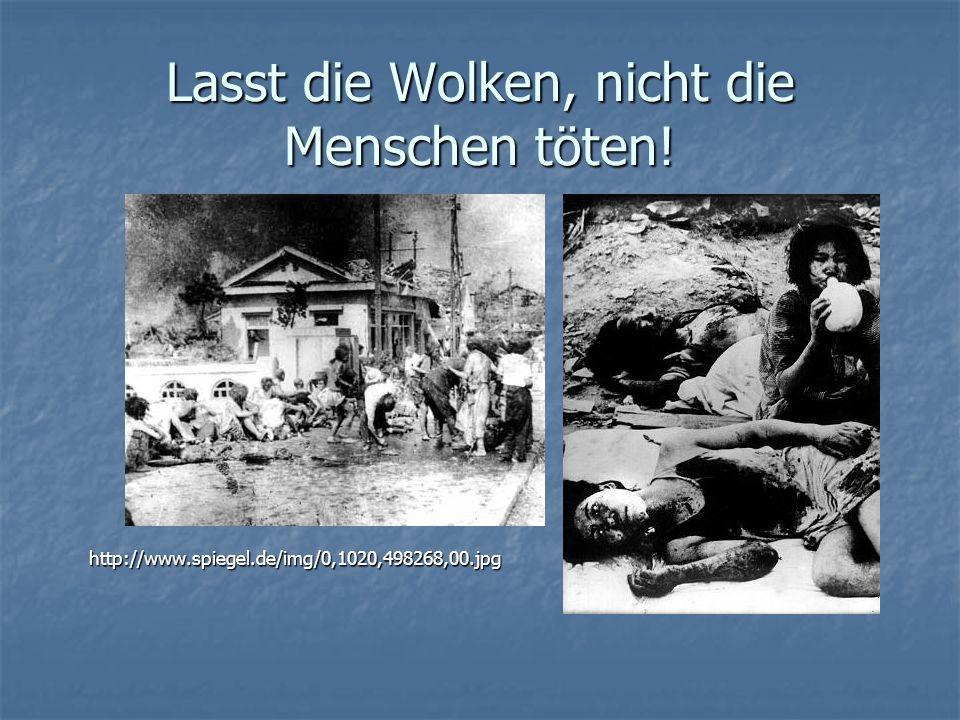 Lasst die Wolken, nicht die Menschen töten! http://www.spiegel.de/img/0,1020,498268,00.jpg