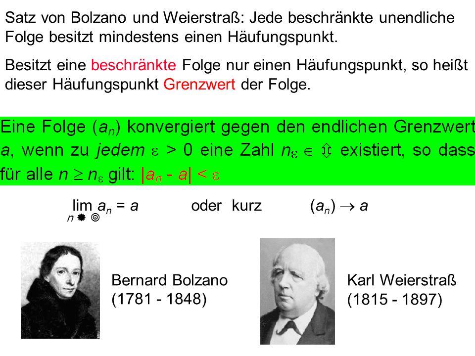 Satz von Bolzano und Weierstraß: Jede beschränkte unendliche Folge besitzt mindestens einen Häufungspunkt. Besitzt eine beschränkte Folge nur einen Hä