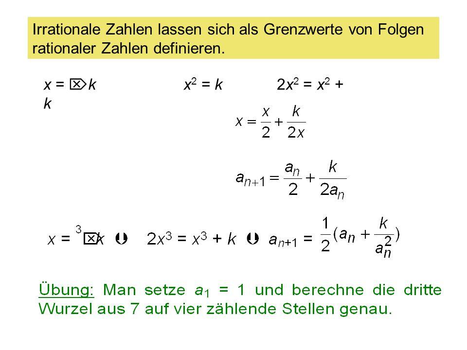 x = kx 2 = k 2x 2 = x 2 + k Irrationale Zahlen lassen sich als Grenzwerte von Folgen rationaler Zahlen definieren. Augustin Louis Cauchy (1789 - 1857)