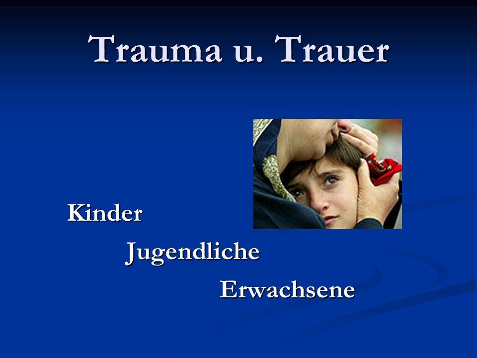 Trauma u. Trauer Kinder Jugendliche Jugendliche Erwachsene Erwachsene