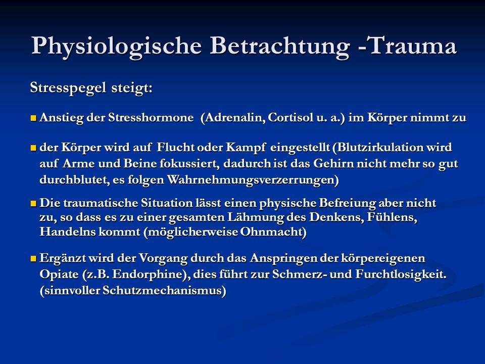 Physiologische Betrachtung -Trauma Stresspegel steigt: Anstieg der Stresshormone (Adrenalin, Cortisol u.