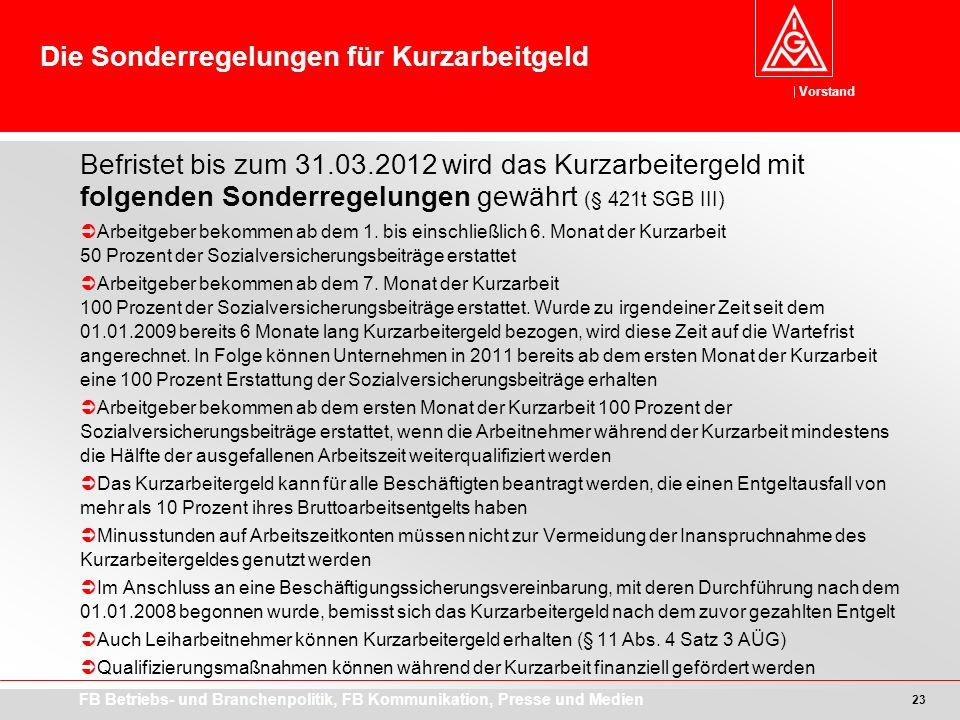 Vorstand FB Betriebs- und Branchenpolitik, FB Kommunikation, Presse und Medien 23 Befristet bis zum 31.03.2012 wird das Kurzarbeitergeld mit folgenden Sonderregelungen gewährt (§ 421t SGB III) Arbeitgeber bekommen ab dem 1.
