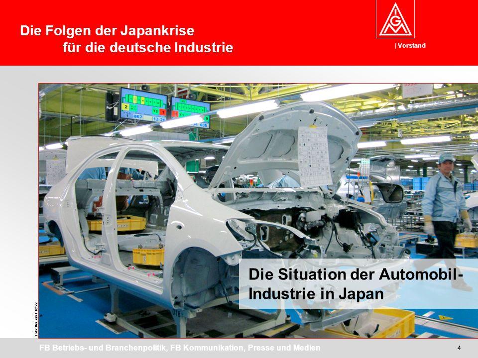 Vorstand FB Betriebs- und Branchenpolitik, FB Kommunikation, Presse und Medien Die Situation der Automobil- Industrie in Japan Foto: Reuters / Kyodo 4 Die Folgen der Japankrise für die deutsche Industrie