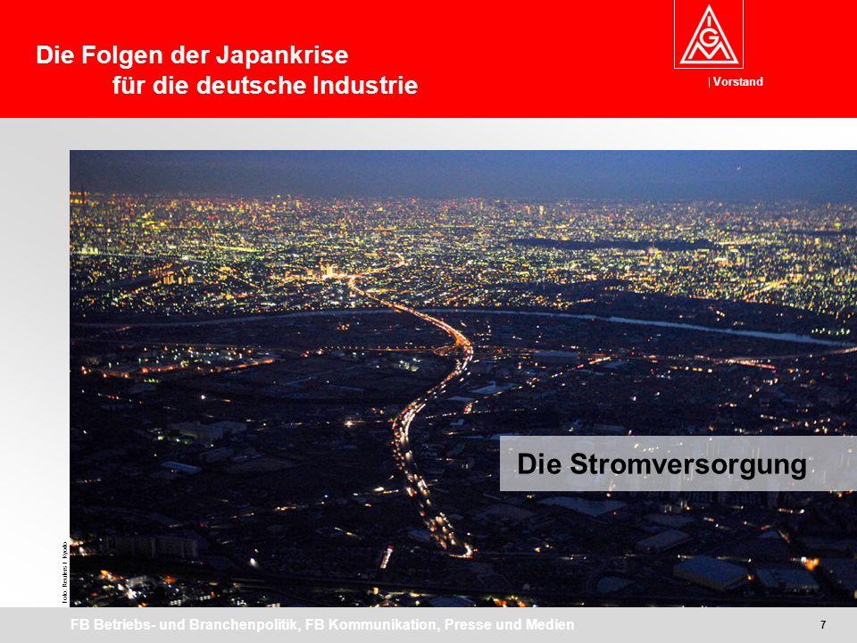 Vorstand FB Betriebs- und Branchenpolitik, FB Kommunikation, Presse und Medien Die Stromversorgung Foto: Reuters / Kyodo 7 Die Folgen der Japankrise für die deutsche Industrie
