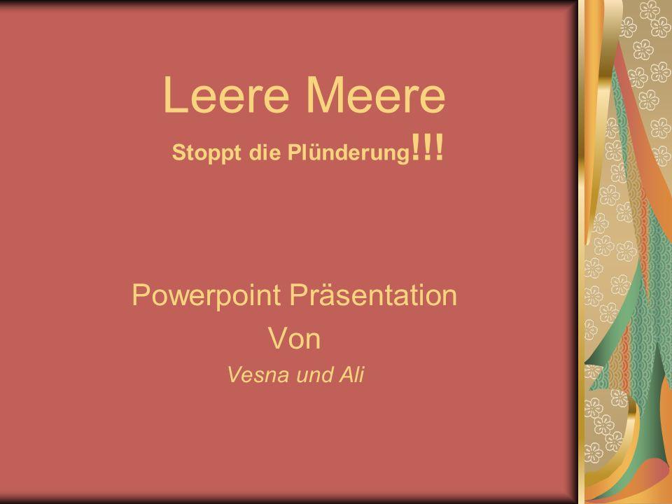 Leere Meere Stoppt die Plünderung !!! Powerpoint Präsentation Von Vesna und Ali