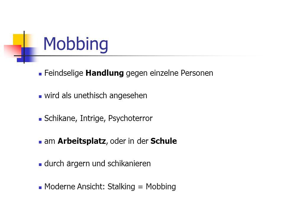 Mobbing Feindselige Handlung gegen einzelne Personen wird als unethisch angesehen Schikane, Intrige, Psychoterror am Arbeitsplatz, oder in der Schule