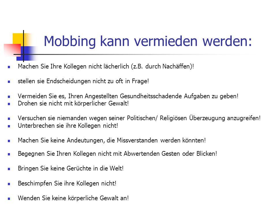 Mobbing kann vermieden werden: Machen Sie Ihre Kollegen nicht lächerlich (z.B. durch Nachäffen)! stellen sie Endscheidungen nicht zu oft in Frage! Ver