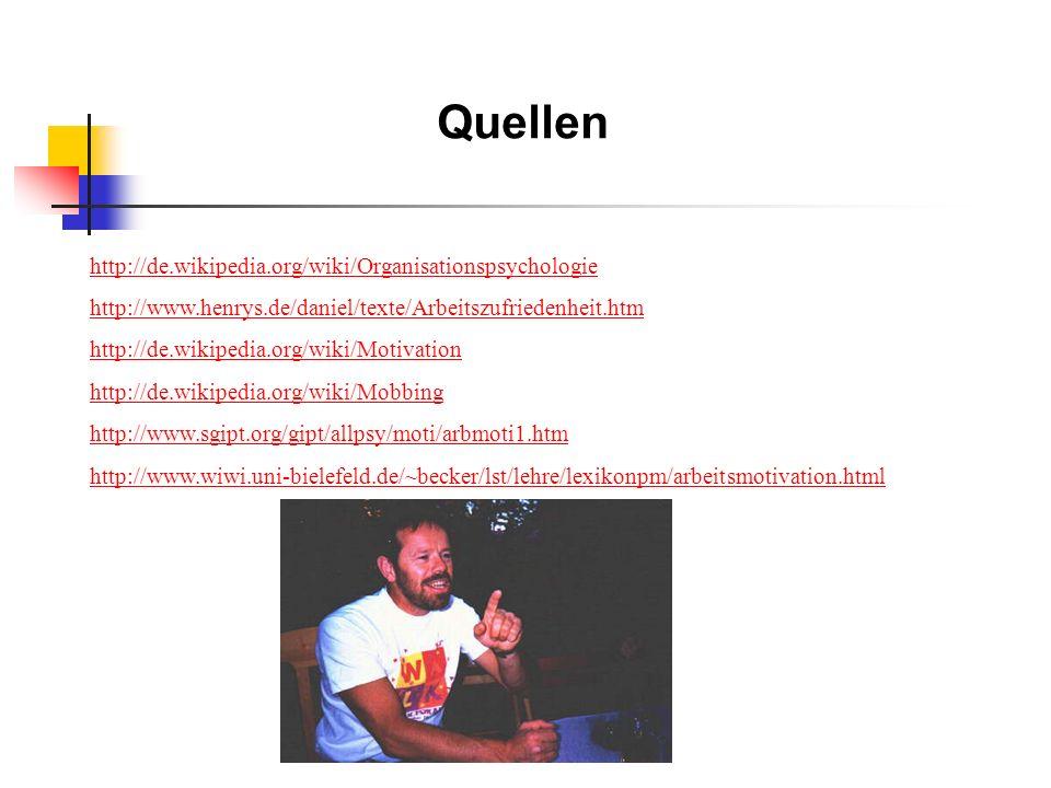 Quellen http://de.wikipedia.org/wiki/Organisationspsychologie http://www.henrys.de/daniel/texte/Arbeitszufriedenheit.htm http://de.wikipedia.org/wiki/