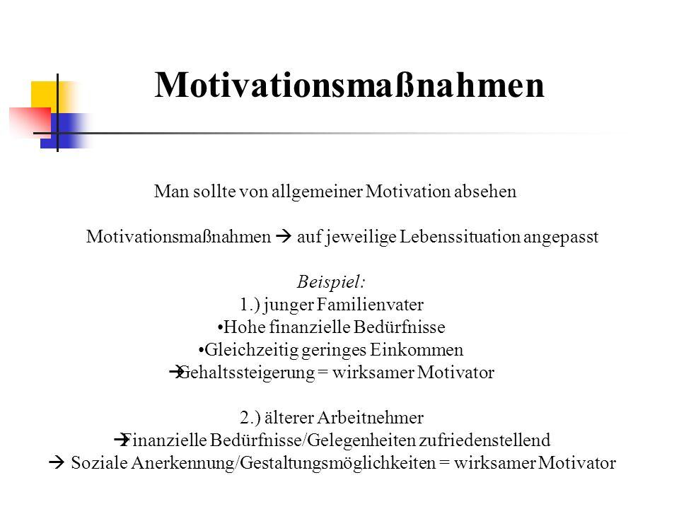 Motivationsmaßnahmen Man sollte von allgemeiner Motivation absehen Motivationsmaßnahmen auf jeweilige Lebenssituation angepasst Beispiel: 1.) junger F