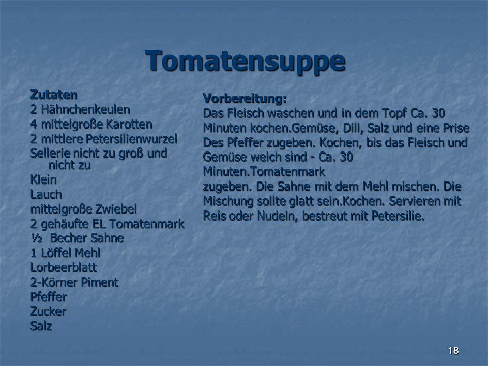 18 Tomatensuppe Zutaten2 Hähnchenkeulen 4 mittelgroße Karotten 2 mittlere Petersilienwurzel Sellerie nicht zu groß und nicht zu KleinLauch mittelgroße