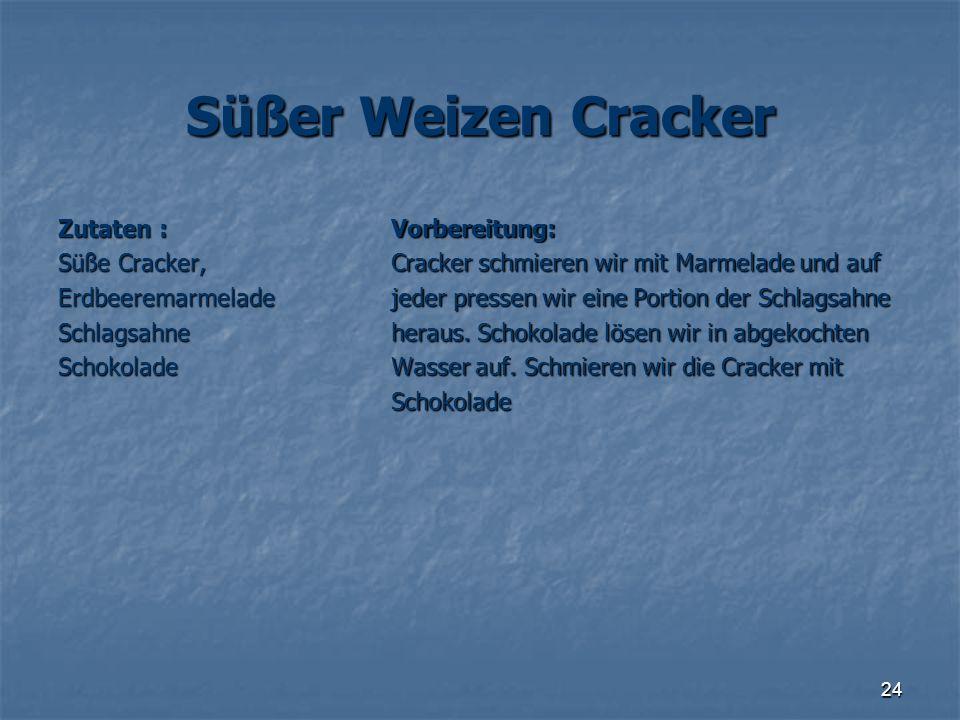 24 Süßer Weizen Cracker Zutaten : Süße Cracker, ErdbeeremarmeladeSchlagsahneSchokoladeVorbereitung: Cracker schmieren wir mit Marmelade und auf jeder