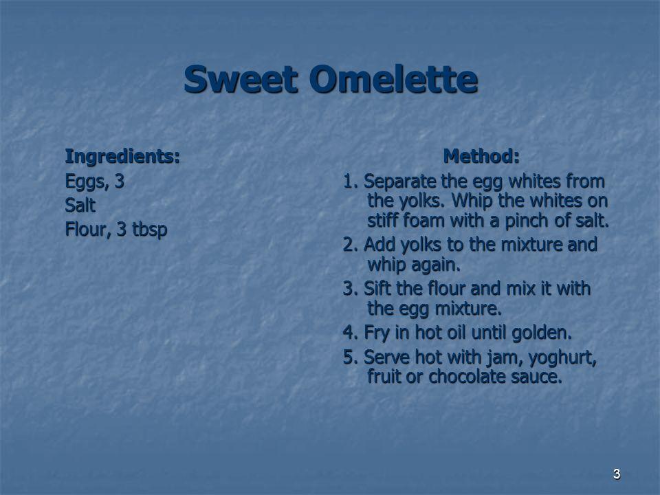 4 Süße Omelette Zutaten: 3 Eire Prise des Salzes Prise des Salzes 3 Löffel des Mehles Vorbereitung: Die Verhäultnisse: auf jedes Ei kommt 1 Lőffel des Mehles.
