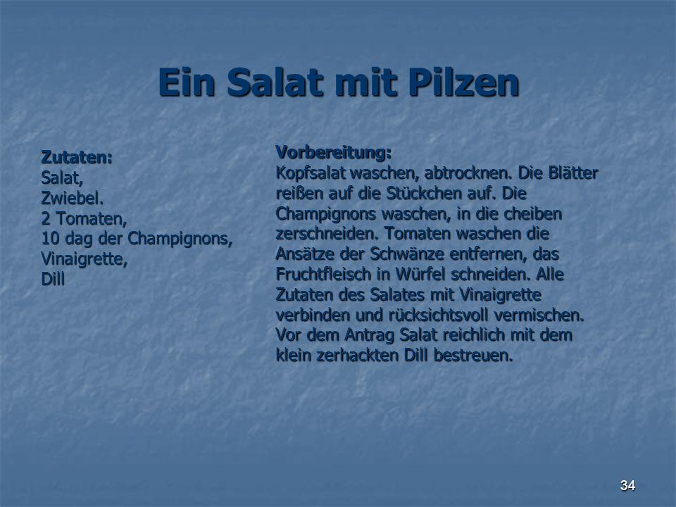 34 Ein Salat mit Pilzen Zutaten:Salat,Zwiebel. 2 Tomaten, 10 dag der Champignons, Vinaigrette,Dill Vorbereitung: Kopfsalat waschen, abtrocknen. Die Bl