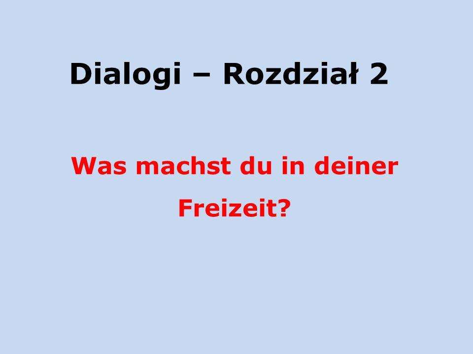 Dialogi – Rozdział 2 Was machst du in deiner Freizeit?