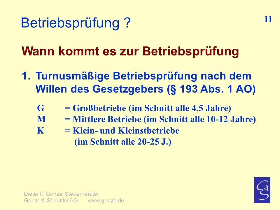 Betriebsprüfung ? Wann kommt es zur Betriebsprüfung 11 Dieter P. Gonze, Steuerberater Gonze & Schüttler AG - www.gonze.de 1.Turnusmäßige Betriebsprüfu
