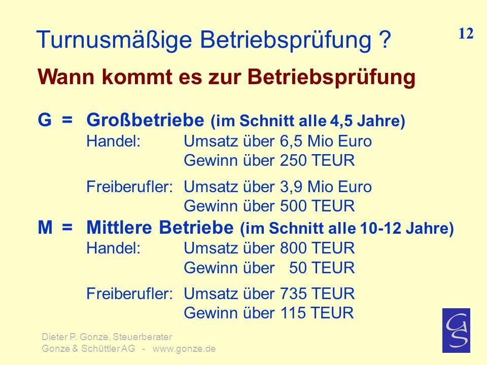 Turnusmäßige Betriebsprüfung ? Wann kommt es zur Betriebsprüfung 12 Dieter P. Gonze, Steuerberater Gonze & Schüttler AG - www.gonze.de G = Großbetrieb