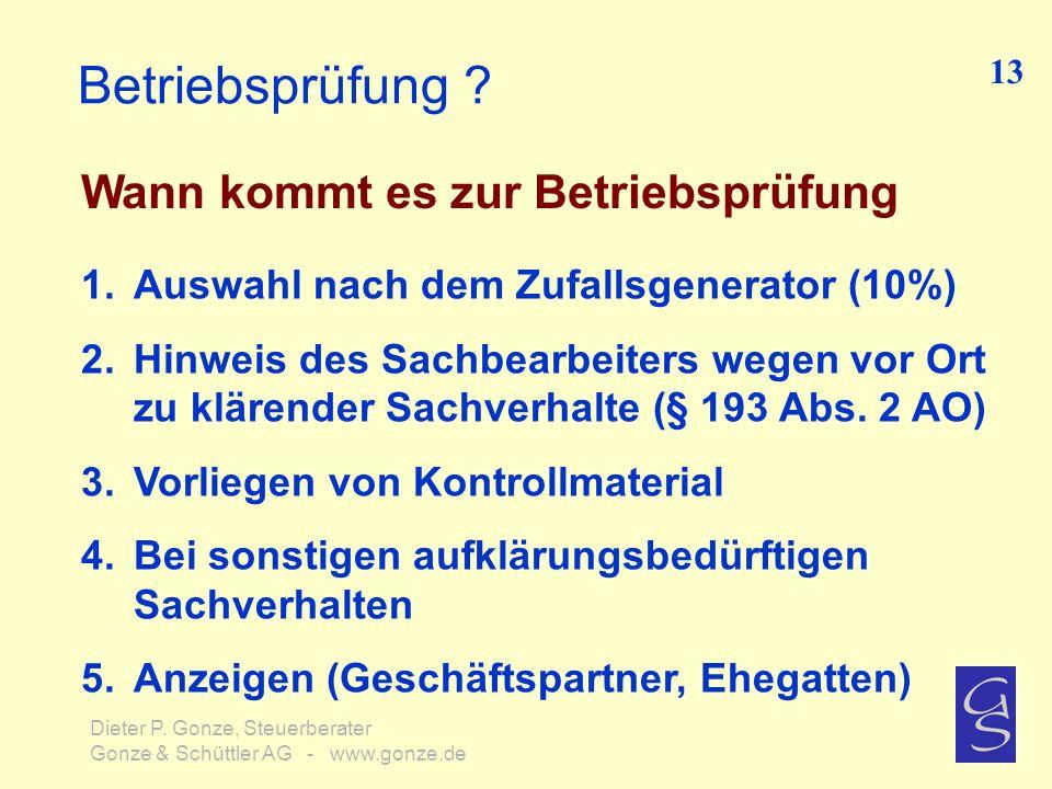 Betriebsprüfung ? Wann kommt es zur Betriebsprüfung 13 Dieter P. Gonze, Steuerberater Gonze & Schüttler AG - www.gonze.de 1.Auswahl nach dem Zufallsge