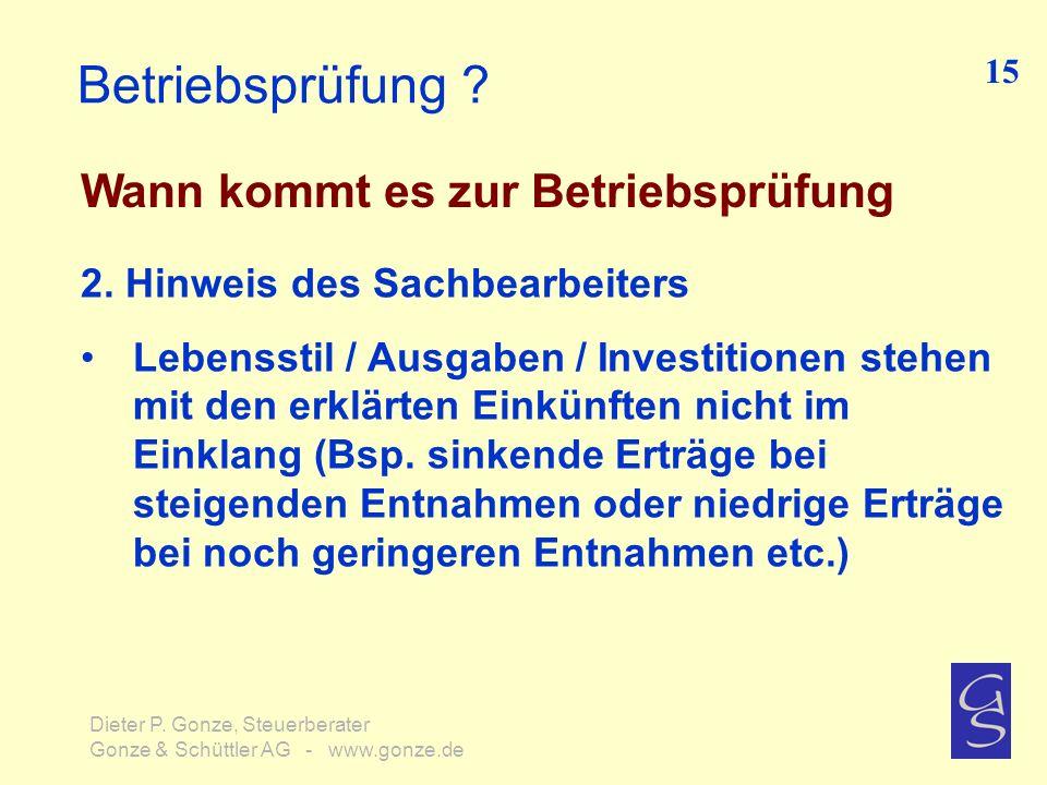 Betriebsprüfung ? Wann kommt es zur Betriebsprüfung 15 Dieter P. Gonze, Steuerberater Gonze & Schüttler AG - www.gonze.de 2. Hinweis des Sachbearbeite