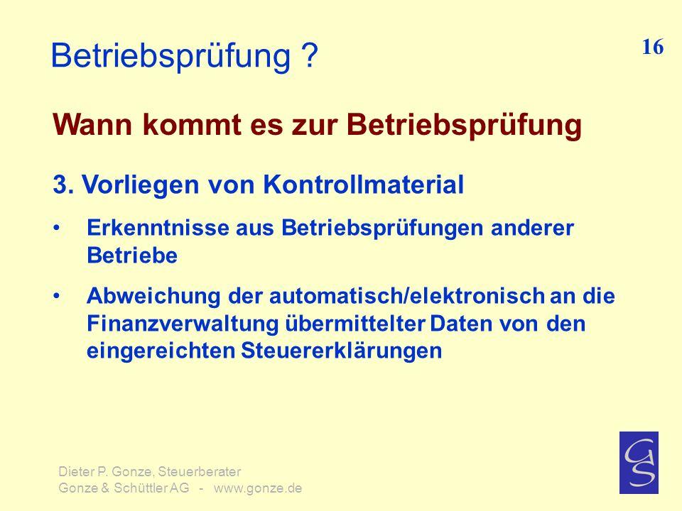 Betriebsprüfung ? Wann kommt es zur Betriebsprüfung 16 Dieter P. Gonze, Steuerberater Gonze & Schüttler AG - www.gonze.de 3. Vorliegen von Kontrollmat