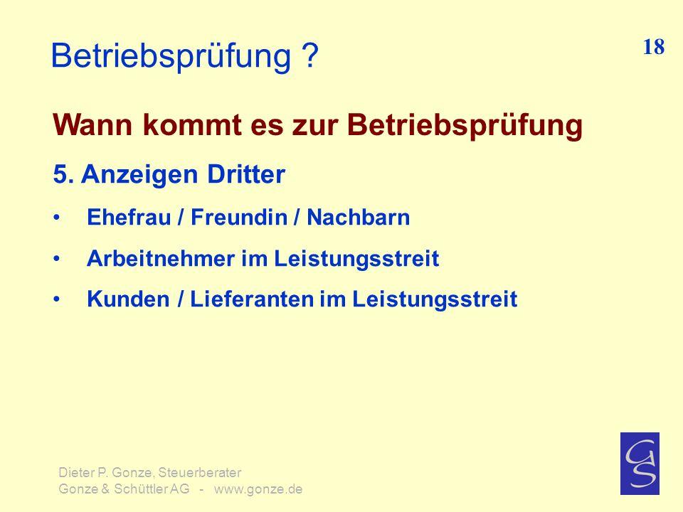 Betriebsprüfung ? Wann kommt es zur Betriebsprüfung 18 Dieter P. Gonze, Steuerberater Gonze & Schüttler AG - www.gonze.de 5. Anzeigen Dritter Ehefrau