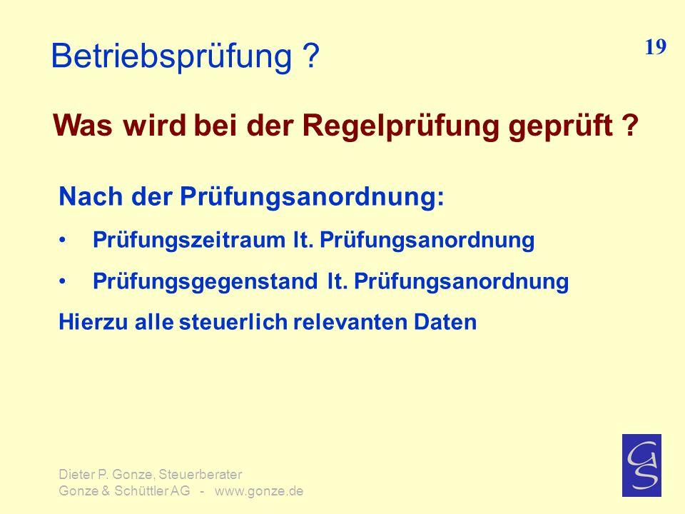 Betriebsprüfung ? Was wird bei der Regelprüfung geprüft ? 19 Dieter P. Gonze, Steuerberater Gonze & Schüttler AG - www.gonze.de Nach der Prüfungsanord