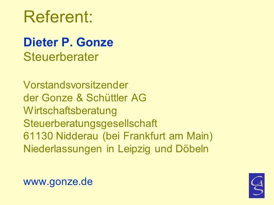 Referent: Dieter P. Gonze Steuerberater Vorstandsvorsitzender der Gonze & Schüttler AG Wirtschaftsberatung Steuerberatungsgesellschaft 61130 Nidderau