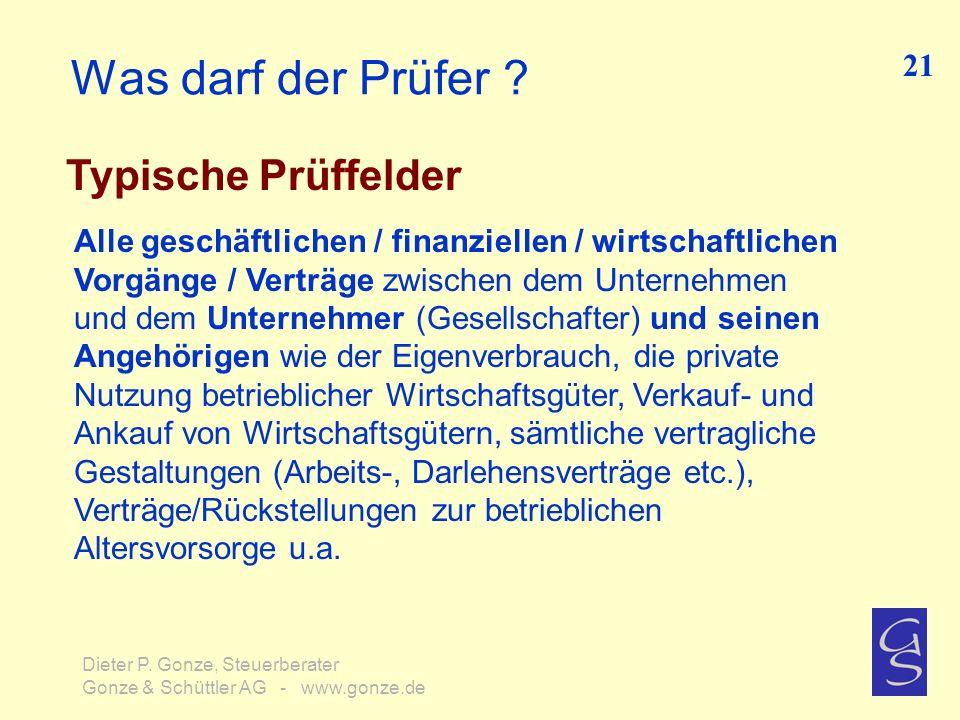 Was darf der Prüfer ? Typische Prüffelder Alle geschäftlichen / finanziellen / wirtschaftlichen Vorgänge / Verträge zwischen dem Unternehmen und dem U