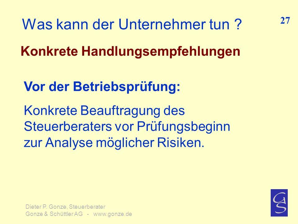 Was kann der Unternehmer tun ? Konkrete Handlungsempfehlungen 27 Dieter P. Gonze, Steuerberater Gonze & Schüttler AG - www.gonze.de Vor der Betriebspr