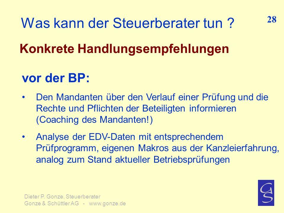 Was kann der Steuerberater tun ? Konkrete Handlungsempfehlungen 28 Dieter P. Gonze, Steuerberater Gonze & Schüttler AG - www.gonze.de vor der BP: Den