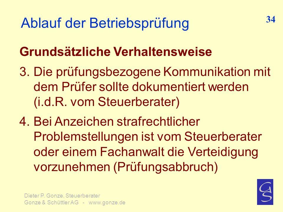 Ablauf der Betriebsprüfung Grundsätzliche Verhaltensweise 3.Die prüfungsbezogene Kommunikation mit dem Prüfer sollte dokumentiert werden (i.d.R. vom S
