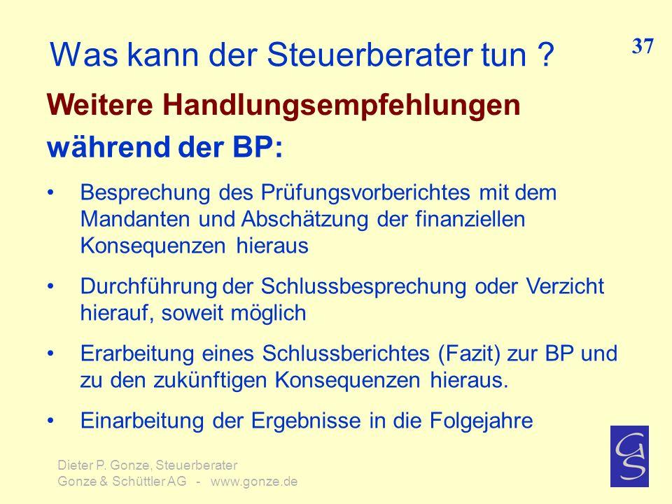 Was kann der Steuerberater tun ? Weitere Handlungsempfehlungen 37 Dieter P. Gonze, Steuerberater Gonze & Schüttler AG - www.gonze.de während der BP: B