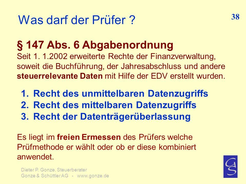 Was darf der Prüfer ? § 147 Abs. 6 Abgabenordnung Seit 1. 1.2002 erweiterte Rechte der Finanzverwaltung, soweit die Buchführung, der Jahresabschluss u