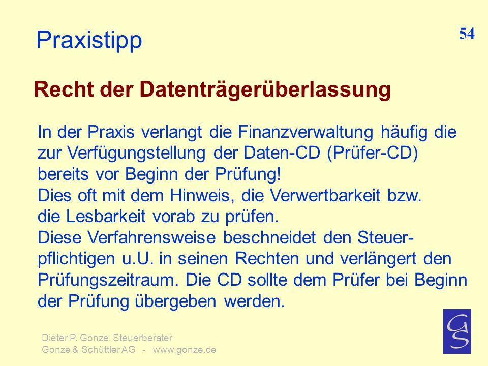 Praxistipp Recht der Datenträgerüberlassung In der Praxis verlangt die Finanzverwaltung häufig die zur Verfügungstellung der Daten-CD (Prüfer-CD) bere