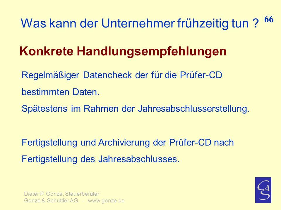 Was kann der Unternehmer frühzeitig tun ? Konkrete Handlungsempfehlungen 66 Dieter P. Gonze, Steuerberater Gonze & Schüttler AG - www.gonze.de Regelmä