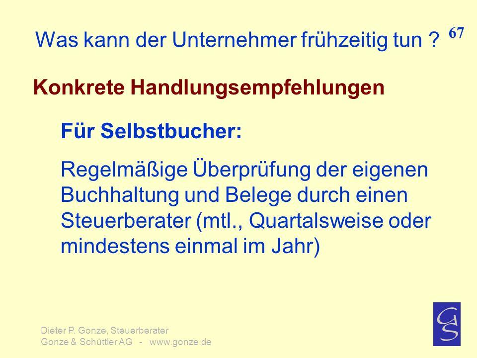 Was kann der Unternehmer frühzeitig tun ? Konkrete Handlungsempfehlungen 67 Dieter P. Gonze, Steuerberater Gonze & Schüttler AG - www.gonze.de Für Sel