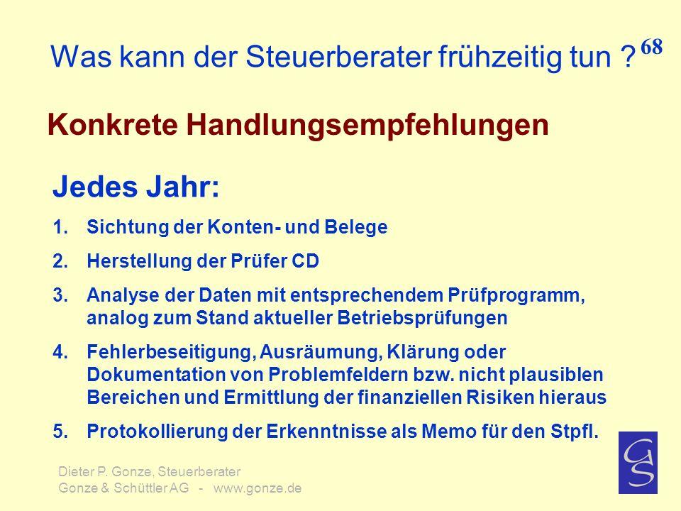 Was kann der Steuerberater frühzeitig tun ? Konkrete Handlungsempfehlungen 68 Dieter P. Gonze, Steuerberater Gonze & Schüttler AG - www.gonze.de Jedes