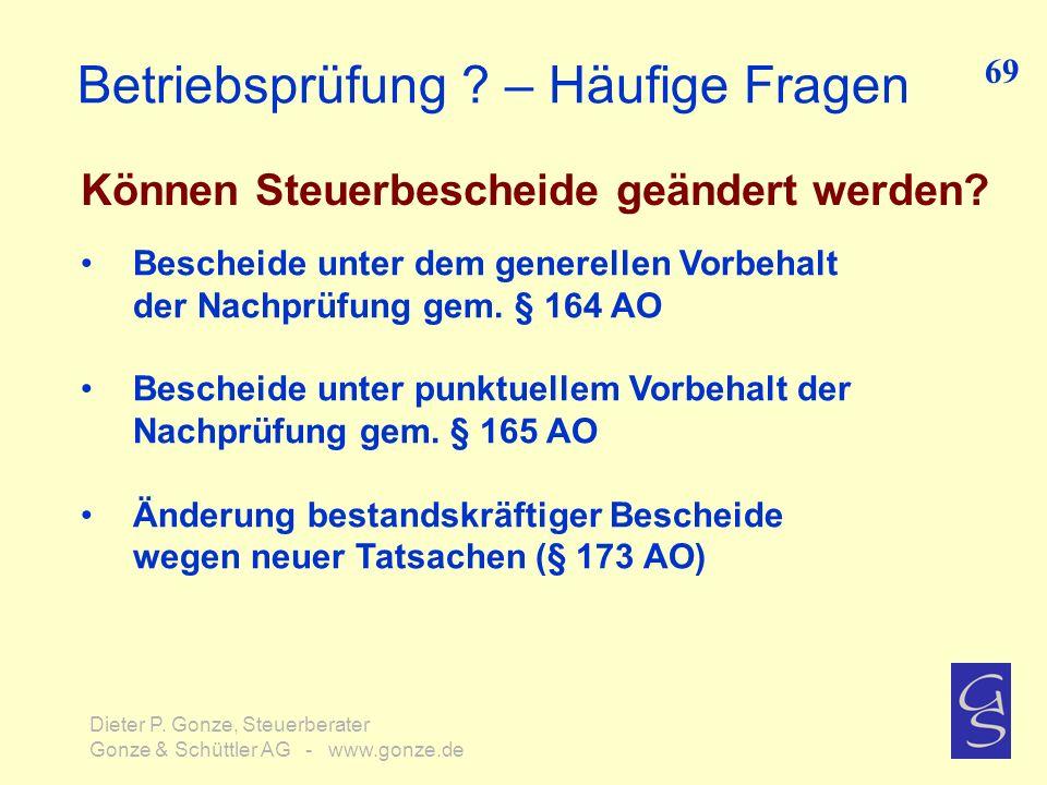 Betriebsprüfung ? – Häufige Fragen Können Steuerbescheide geändert werden? 69 Dieter P. Gonze, Steuerberater Gonze & Schüttler AG - www.gonze.de Besch