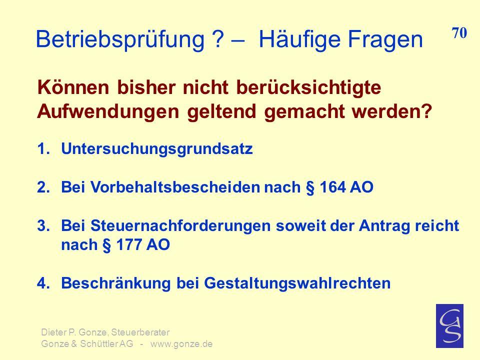 Betriebsprüfung ? – Häufige Fragen Können bisher nicht berücksichtigte Aufwendungen geltend gemacht werden? 70 Dieter P. Gonze, Steuerberater Gonze &