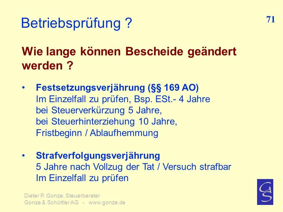 Betriebsprüfung ? Wie lange können Bescheide geändert werden ? 71 Dieter P. Gonze, Steuerberater Gonze & Schüttler AG - www.gonze.de Festsetzungsverjä